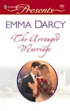 The Arranged Marriage ekitaplar by Emma Darcy