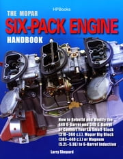 The Mopar Six-Pack Engine Handbook HP1528 - How to Rebuild and Modify the 440 6-Barrel and 340 6-Barrelor Convert Your LA Sm all-Block (318-360 c.i.), Mopar Big Block (383-440 c.i.) or Magnum (5.2L-5.9L) ebook by Larry Shepard