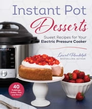 Instant Pot Desserts - Sweet Recipes for Your Electric Pressure Cooker ebook by Laurel Randolph