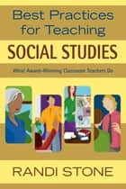 Best Practices for Teaching Social Studies - What Award-Winning Classroom Teachers Do ebook by Randi B. Stone