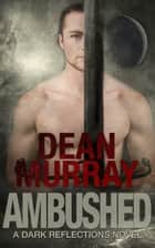 Ambushed (Dark Reflections Volume 3) ebook by Dean Murray