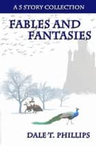 Fables and Fantasies: A 5 Story Collection - Fables and Fantasies, #1 ebook by