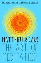 The Art of Meditation ebook by Matthieu Ricard, Sherab Chödzin Kohn