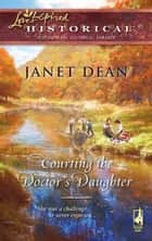 Courting the Doctor's Daughter (Mills & Boon Historical) ebook by Janet Dean