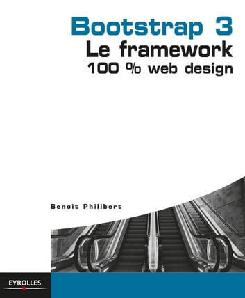 Bootstrap 3 - Le framework 100% Web Design ebook by Benoît Philibert
