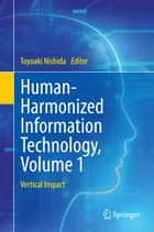 Human-Harmonized Information Technology, Volume 1 ebook by Toyoaki Nishida