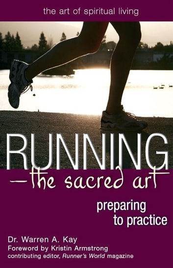 RunningThe Sacred Art: Preparing to Practice ebook by Dr. Warren A. Kay