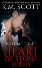 Heart of Stone Volume Three Box Set ebook by K.M. Scott