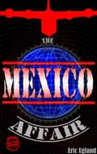 The Mexico Affair - An Action Adventure Thriller 電子書籍 by Eric Ugland
