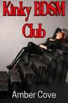 Kinky BDSM Club ebook by Amber Cove