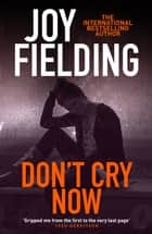 Don't Cry Now - A dark and gripping psychological thriller ebook by