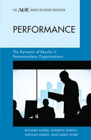 Performance - The Dynamic of Results in Postsecondary Organizations ebook by Richard L. Alfred,Nathan Harris,Kathryn Thirolf,James Webb