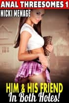 Him and His Friend In Both Holes! : Anal Threesomes 1 (Anal Sex Erotica Threesome Erotica Menage Erotica MFM Erotica) - Anal Threesomes, #1 ebook by Nicki Menage
