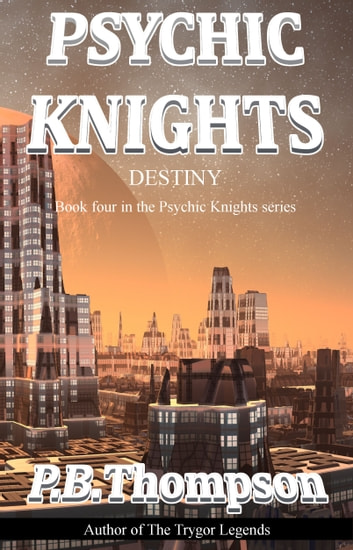 Destiny - Psychic Knights ebook by P.B.Thompson