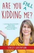 Are You Still Kidding Me? - Keep Kidding Me, #2 ebook by