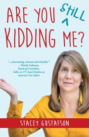 Are You Still Kidding Me? - Keep Kidding Me, #2 ebook by Stacey Gustafson