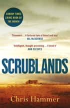 Scrublands - The stunning, Sunday Times Crime Book of the Year 2019 ebook by Chris Hammer