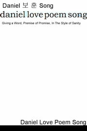 Daniel Love Poem Song - Giving a Word, Premise of Promise, In The Style of Sanity ebook by Daniel 보 훈 Song