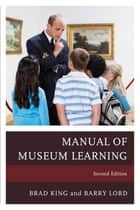 The Manual of Museum Learning ebook by Barry Lord, Brad King