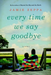 Every Time We Say Goodbye ebook by Jamie Zeppa