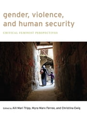 Gender, Violence, and Human Security - Critical Feminist Perspectives ebook by Christina Ewig,Aili Mari Tripp,Myra Marx Ferree
