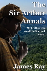 The Sir Arthur Annals Book I ebook by James Ray
