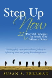 Step Up Now - 21 Powerful Principles for People Who Influence Others ebook by Susan S. Freeman