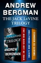 The Jack LeVine Trilogy: The Big Kiss-Off of 1944, Hollywood and LeVine, and Tender Is LeVine - The Big Kiss-Off of 1944, Hollywood and LeVine, and Tender Is LeVine ebook by