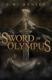 Sword of Olympus - The Last War of Gods and Men - Book One ebook by P.M. Hansen