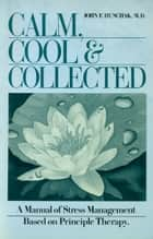 Calm, Cool and Collected ebook by John F. Hunchak, M.D.
