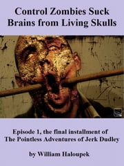 Control Zombies Suck Brains from Living Skulls ebook by William Haloupek