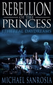 Rebellion of the Princess ebook by Michael Sanrosia