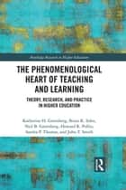 The Phenomenological Heart of Teaching and Learning - Theory, Research, and Practice in Higher Education ebook by Katherine Greenberg, Brian Sohn, Neil Greenberg,...