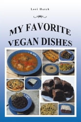 My Favorite Vegan Dishes ebook by Lori Hatch