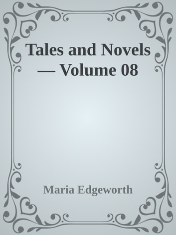 Tales and Novels — Volume 08 ebook by Maria Edgeworth