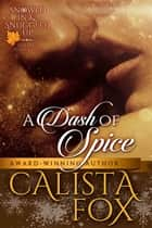 A Dash of Spice ebook by Calista Fox