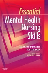 Essential Mental Health Nursing Skills ebook by Madeline O'Carroll,Alistair Park,Maggie Nicol
