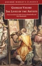 The Lives of the Artists ebook by Giorgio Vasari, Julia Conway Bondanella, Peter Bondanella