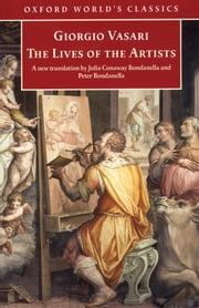The Lives of the Artists ebook by Giorgio Vasari,Julia Conway Bondanella,Peter Bondanella