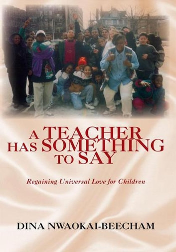 A TEACHER HAS SOMETHING TO SAY ebook by DINA NWAOKAI-BEECHAM