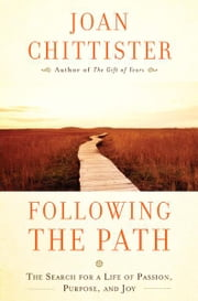 Following the Path - The Search for a Life of Passion, Purpose, and Joy ebook by Joan Chittister