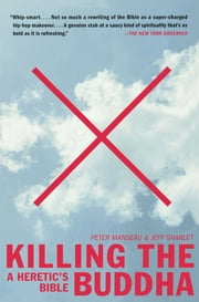 Killing the Buddha - A Heretic's Bible ebook by Peter Manseau,Jeff Sharlet