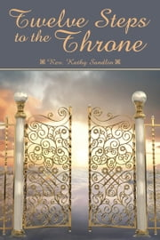 Twelve Steps to the Throne ebook by Rev. Kathy Sandlin