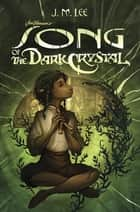 Song of the Dark Crystal #2 ebook by J. M. Lee, Cory Godbey