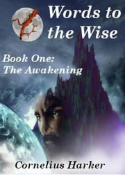 Words to the Wise: Book One (The Awakening) ebook by Cornelius Harker