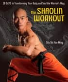 The Shaolin Workout - 28 Days to Transforming Your Body and Soul the Warrior's Way ebook by Shi Yan Ming