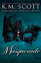 Masquerade ebook by Gabrielle Bisset, K.M. Scott
