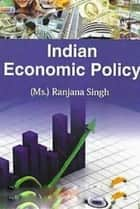 Indian Economic Policy ebook by Ranjana Singh