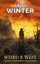 Weird and West - Seven Territories ebook by Andi Winter