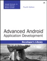 Advanced Android Application Development ebook by Joseph Annuzzi Jr., Lauren Darcey, Shane Conder